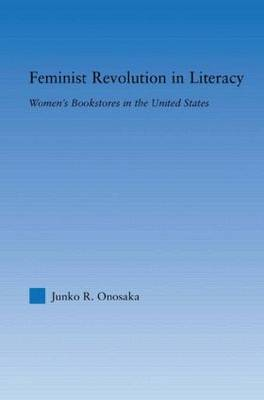 Feminist Revolution in Literacy: Women's Bookstores in the United States - Studies in American Popular History and Culture (Hardback)