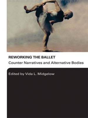 Reworking the Ballet: Counter Narratives and Alternative Bodies (Hardback)