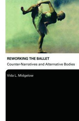 Reworking the Ballet: Counter Narratives and Alternative Bodies (Paperback)