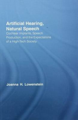 Artificial Hearing, Natural Speech: Cochlear Implants, Speech Production, and the Expectations of a High-Tech Society - Outstanding Dissertations in Linguistics (Hardback)