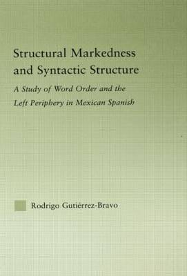 Structural Markedness and Syntactic Structure: A Study of Word Order and the Left Periphery in Mexican Spanish (Hardback)
