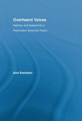 Overheard Voices: Address and Subjectivity in Postmodern American Poetry - Literary Criticism and Cultural Theory (Hardback)