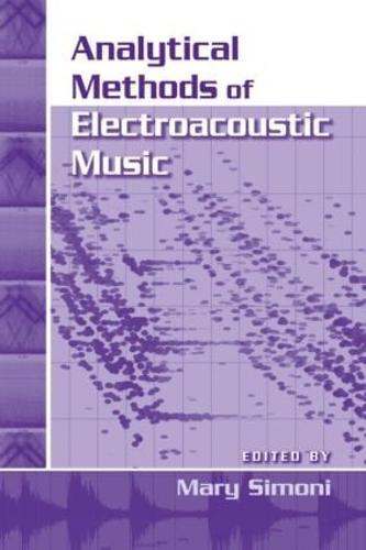 Analytical Methods of Electroacoustic Music (Hardback)