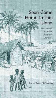 Soon Come Home to This Island: West Indians in British Children's Literature - Children's Literature and Culture (Hardback)