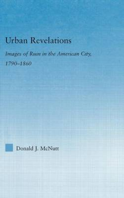 Urban Revelations: Cities, Homes, and Other Ruins in American Literature, 1790-1860 - Literary Criticism and Cultural Theory (Hardback)