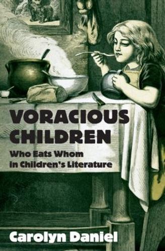 Voracious Children: Who Eats Whom in Children's Literature - Children's Literature and Culture 39 (Hardback)