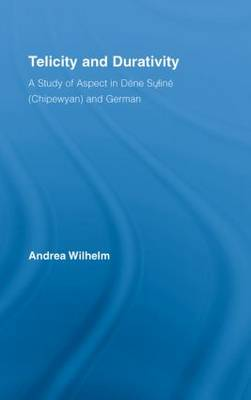 Telicity and Durativity: A Study of Aspect in Dene Suline (Chipewyan) and German - Outstanding Dissertations in Linguistics (Hardback)