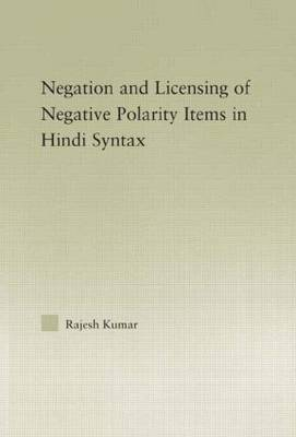 The Syntax of Negation and the Licensing of Negative Polarity Items in Hindi - Outstanding Dissertations in Linguistics (Hardback)