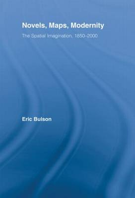 Novels, Maps, Modernity: The Spatial Imagination, 1850-2000 - Literary Criticism and Cultural Theory (Hardback)