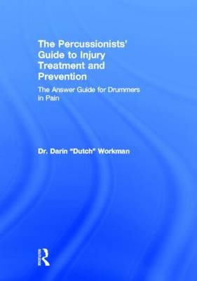 The Percussionists' Guide to Injury Treatment and Prevention: The Answer Guide to Drummers in Pain (Hardback)
