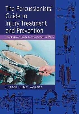 The Percussionists' Guide to Injury Treatment and Prevention: The Answer Guide to Drummers in Pain (Paperback)