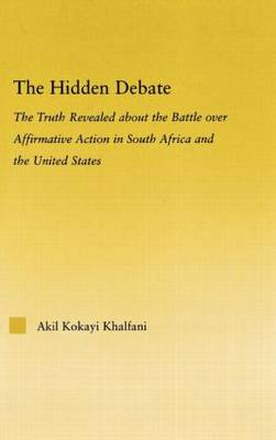 The Hidden Debate: The Truth Revealed about the Battle over Affirmative Action in South Africa and the United States - African Studies (Hardback)