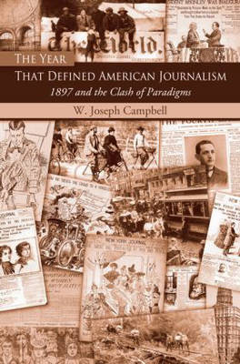 The Year That Defined American Journalism: 1897 and the Clash of Paradigms (Paperback)