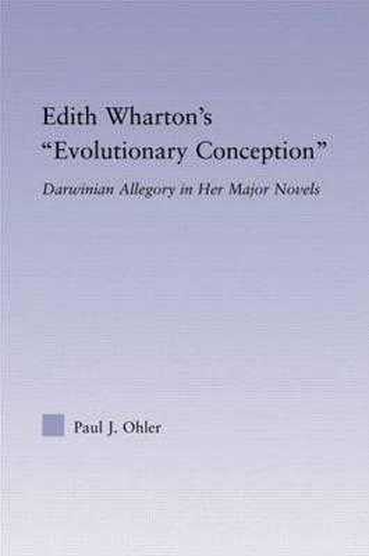 Edith Wharton's Evolutionary Conception: Darwinian Allegory in the Major Novels - Studies in Major Literary Authors (Hardback)
