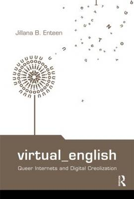 Virtual English: Queer Internets and Digital Creolization - Routledge Studies in New Media and Cyberculture (Hardback)