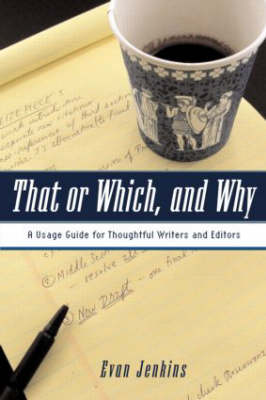 That or Which, and Why: A Usage Guide for Thoughtful Writers and Editors (Paperback)
