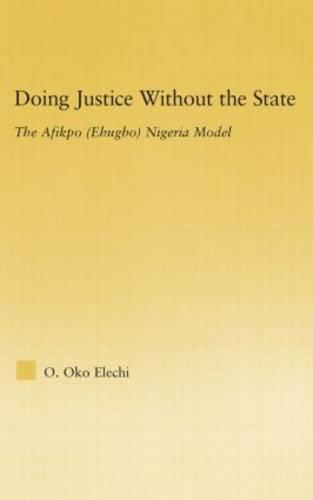 Doing Justice without the State: The Afikpo (Ehugbo) Nigeria Model - African Studies (Hardback)