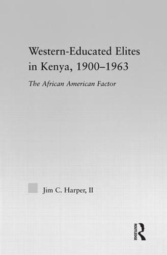 Western-Educated Elites in Kenya, 1900-1963: The African American Factor - African Studies (Hardback)