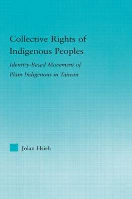 Collective Rights of Indigenous Peoples: Identity-Based Movement of Plain Indigenous in Taiwan - Indigenous Peoples and Politics (Hardback)