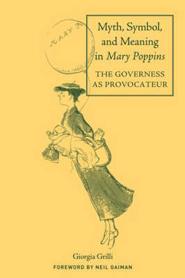 Myth, Symbol, and Meaning in Mary Poppins - Children's Literature and Culture 41 (Hardback)
