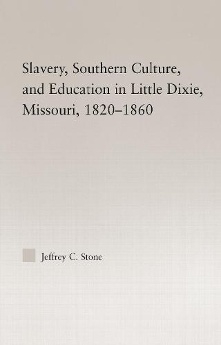 Slavery, Southern Culture, and Education in Little Dixie, Missouri, 1820-1860 - Studies in African American History and Culture (Hardback)