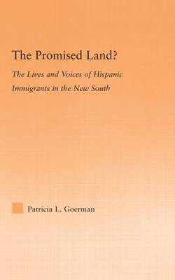 The Promised Land?: The Lives and Voices of Hispanic Immigrants in the New South - Latino Communities: Emerging Voices - Political, Social, Cultural and Legal Issues (Hardback)