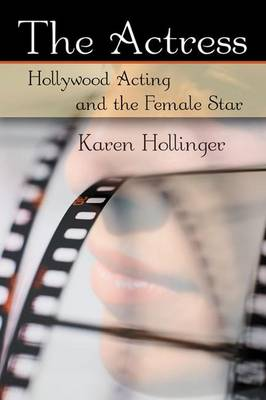 The Actress: Hollywood Acting and the Female Star (Hardback)
