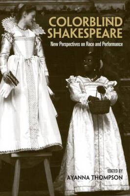Colorblind Shakespeare: New Perspectives on Race and Performance (Paperback)