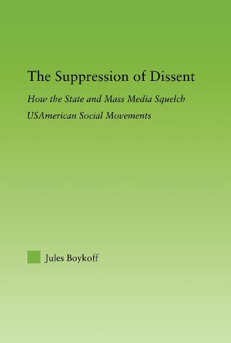 The Suppression of Dissent: How the State and Mass Media Squelch USAmerican Social Movements - New Approaches in Sociology (Hardback)
