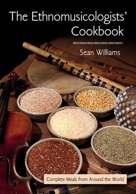 The Ethnomusicologists' Cookbook: Complete Meals from Around the World (Hardback)