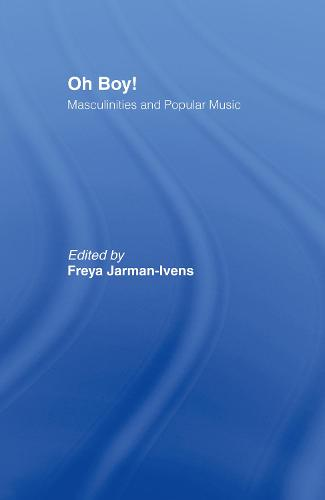 Oh Boy!: Masculinities and Popular Music (Hardback)