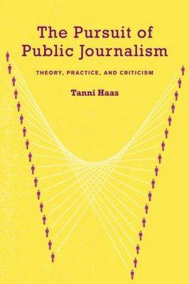 The Pursuit of Public Journalism: Theory, Practice and Criticism (Paperback)