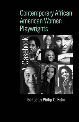 Contemporary African American Women Playwrights: A Casebook - Casebooks on Modern Dramatists (Hardback)