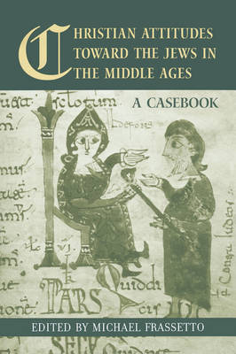 Christian Attitudes Toward the Jews in the Middle Ages: A Casebook - Routledge Medieval Casebooks (Hardback)