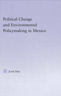 Political Change and Environmental Policymaking in Mexico (Hardback)
