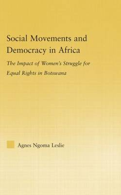 Social Movements and Democracy in Africa: The Impact of Women's Struggles for Equal Rights in Botswana - African Studies (Hardback)