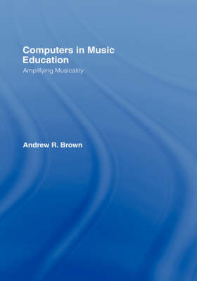 Computers in Music Education: Amplifying Musicality (Hardback)