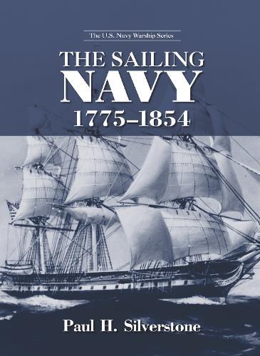 The Sailing Navy, 1775-1854 - The U.S. Navy Warship Series (Hardback)