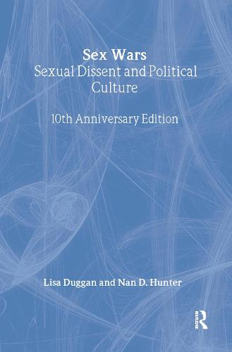Sex Wars: Sexual Dissent and Political Culture (10th Anniversary Edition) (Hardback)