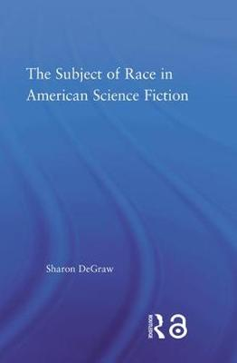 The Subject of Race in American Science Fiction (Hardback)
