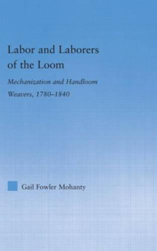 Labor and Laborers of the Loom: Mechanization and Handloom Weavers, 1780-1840 - Studies in American Popular History and Culture (Hardback)