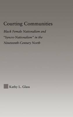 """Courting Communities: Black Female Nationalism and """"Syncre-Nationalism"""" in the Nineteenth Century - Studies in African American History and Culture (Hardback)"""