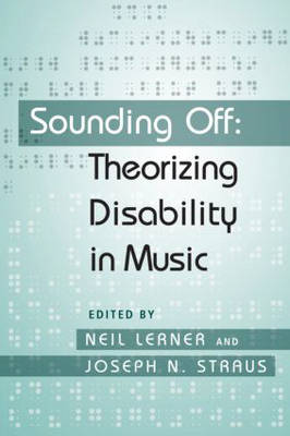 Sounding Off: Theorizing Disability in Music (Paperback)