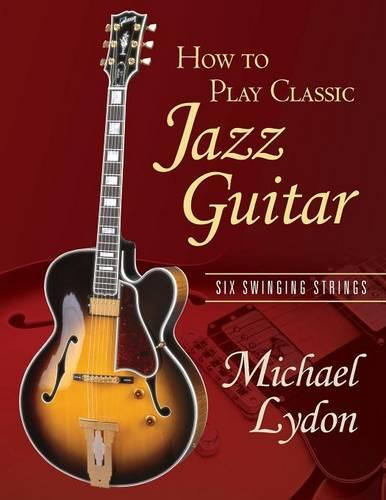 How To Play Classic Jazz Guitar: Six Swinging Strings (Paperback)