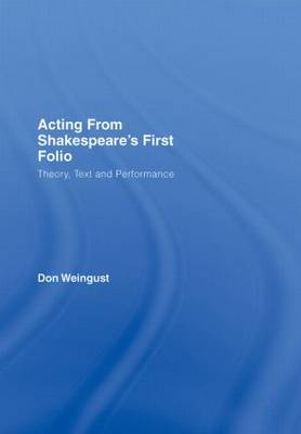 Acting from Shakespeare's First Folio: Theory, Text and Performance (Hardback)