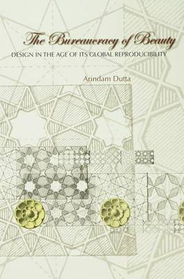 The Bureaucracy of Beauty: Design in the Age of its Global Reproducibility (Hardback)
