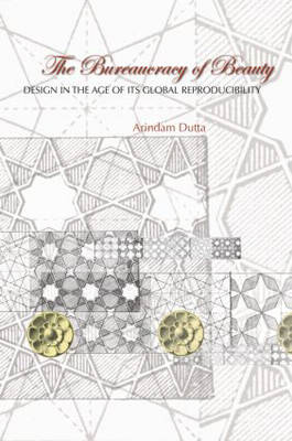 The Bureaucracy of Beauty: Design in the Age of its Global Reproducibility (Paperback)
