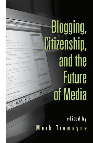 Blogging, Citizenship, and the Future of Media (Hardback)