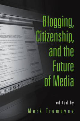 Blogging, Citizenship, and the Future of Media (Paperback)