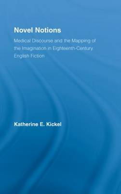 Novel Notions: Medical Discourse and the Mapping of the Imagination in Eighteenth-Century English Fiction - Literary Criticism and Cultural Theory (Hardback)